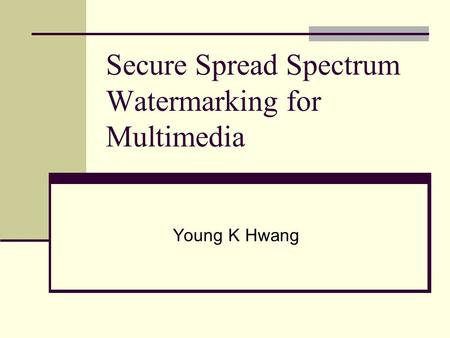 Secure Spread Spectrum Watermarking for Multimedia Young K Hwang.