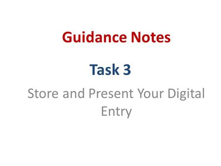 Task 3 Store and Present Your Digital Entry Guidance Notes.