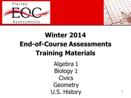 Winter 2014 End-of-Course Assessments Training Materials Algebra 1 Biology 1 Civics Geometry U.S. History 1.