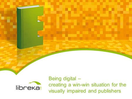 Being digital – creating a win-win situation for the visually impaired and publishers.