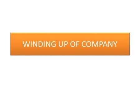 WINDING UP OF COMPANY. Winding up company means putting an end to the life of the company It is a proceeding by means of which a company is dissolved.