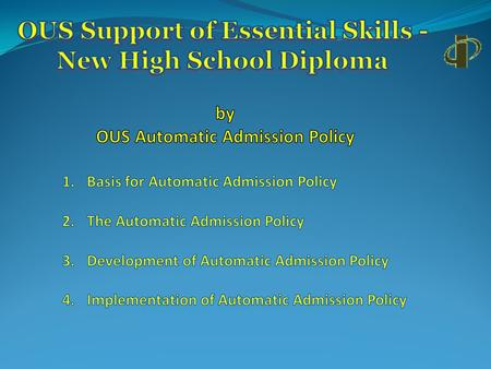 OUS Support for Proficiency Demonstrate by Assessment with which OUS has experience Current Assessments: Course Proficiency ------------- HS GPA Essential.