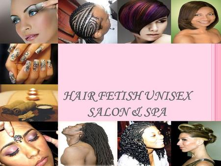 HAIR FETISH UNISEX SALON & SPA. HAIR FETISH UNISEX SALON OFFERS : Shape-ups, haircuts, designs, braids, and other styles. Hair extensions hair treatments.