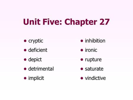 Unit Five: Chapter 27 • cryptic • inhibition • deficient • ironic