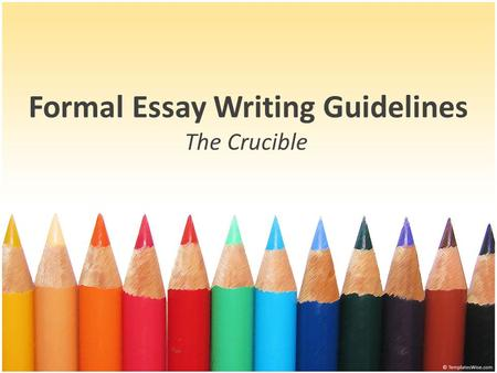 Formal Essay Writing Guidelines The Crucible. The Crucible Essay Prompt Choose one character and discuss his/her human frailties in detail. Why does this.