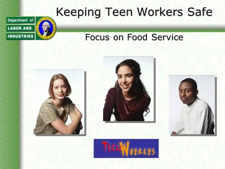 Keeping Teen Workers Safe Focus on Food Service. Topics Covered Teen injury rates. Common injury types for teens who work in food service. Injury prevention.