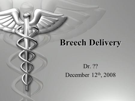 Breech Delivery Dr. ?? December 12 th, 2008. IntroductionIntroduction 1)Incidence of breech a)3 - 4% at term b)25% at 28 wks 2)Predisposing Factors a)CNS.