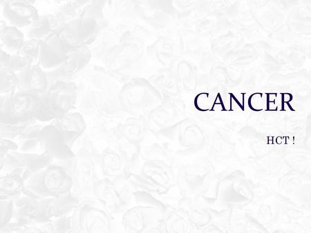 CANCER HCT !. OBJECTIVES  Define and understand the difference between benign and malignant tumors  Students will be able to identify the classifications.