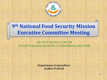 9 th National Food Security Mission Executive Committee Meeting Department of Agriculture Andhra Pradesh 1 On 16.05.2012 at 11:00 AM in ICAR Committee.