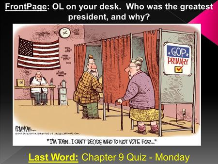 Last Word: Chapter 9 Quiz - Monday FrontPage: OL on your desk. Who was the greatest president, and why?