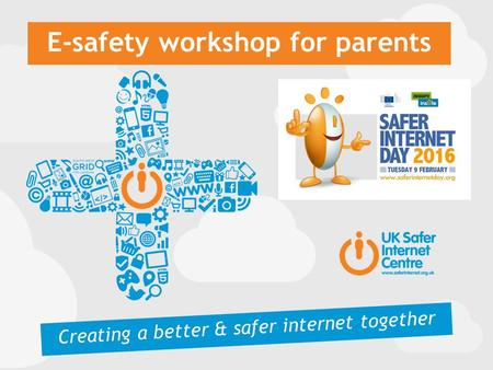 E-safety workshop for parents Creating a better & safer internet together.