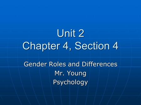 Unit 2 Chapter 4, Section 4 Gender Roles and Differences Mr. Young Psychology.