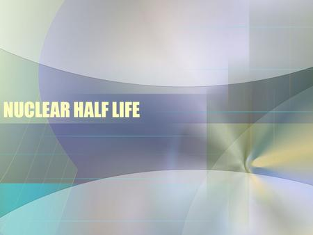 NUCLEAR HALF LIFE. T ½ The half life is the amount of time it takes for half of the atoms in a sample to decay. The half life for a given isotope is always.