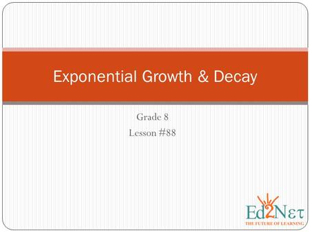 Grade 8 Lesson #88 Exponential Growth & Decay. Exponential Growth Exponential growth occurs when a quantity increases by the same rate r in each time.