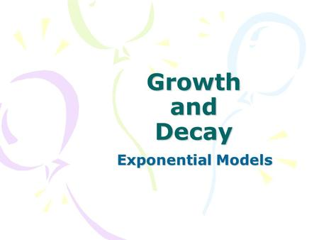 Growth and Decay Exponential Models.