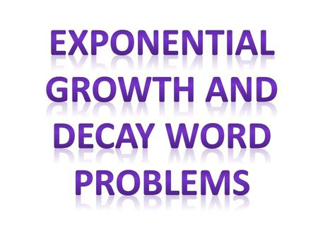 Exponential Growth and Decay Word Problems