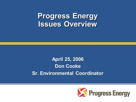 Progress Energy Issues Overview April 25, 2006 Don Cooke Sr. Environmental Coordinator.