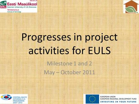 Progresses in project activities for EULS Milestone 1 and 2 May – October 2011.