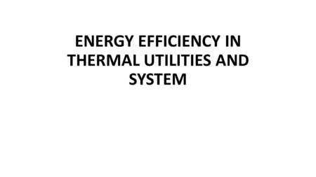 ENERGY EFFICIENCY IN THERMAL UTILITIES AND SYSTEM.