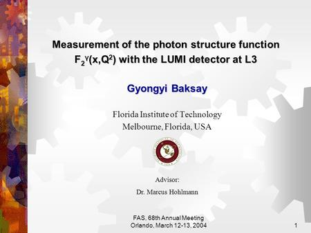 FAS, 68th Annual Meeting Orlando, March 12-13, 20041 Measurement of the photon structure function F 2 γ (x,Q 2 ) with the LUMI detector at L3 Gyongyi Baksay.