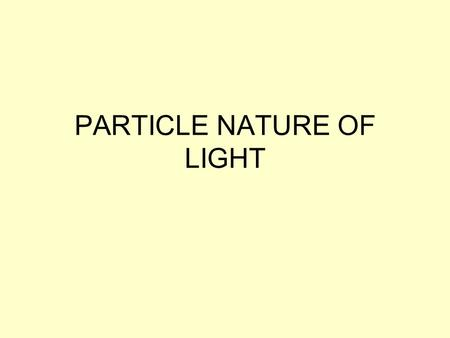 PARTICLE NATURE OF LIGHT. A Black Object Appears black because it absorbs all frequencies of light A black block of iron does this.