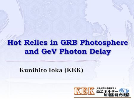 Hot Relics in GRB Photosphere and GeV Photon Delay Kunihito Ioka (KEK)