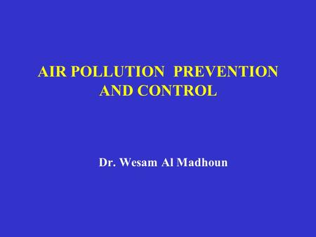 AIR POLLUTION PREVENTION AND CONTROL Dr. Wesam Al Madhoun.