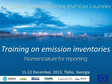 Air Quality Governance in the ENPI East Countries Training on emission inventories Nomenclature for reporting 11-12 December, 2013, Tbilisi, Georgia.