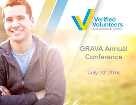 GRAVA Annual Conference July 10, 2014. Who We Are 2 Verified Volunteers is the only background screening platform tailored to the specific needs of the.