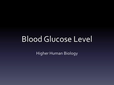 Blood Glucose Level Higher Human Biology. Regulation of Blood Glucose Level All living cells in human body require a continuous supply of energy This.