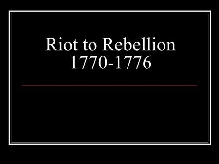 Riot to Rebellion 1770-1776. The colonies in 1763.