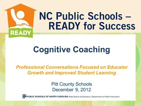 Cognitive Coaching Professional Conversations Focused on Educator Growth and Improved Student Learning Pitt County Schools December 9, 2012.