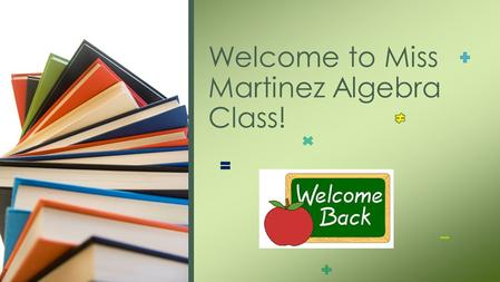 Welcome to Miss Martinez Algebra Class!. Classroom Management Theory Beginning of the year Classroom Procedures Classroom Materials Classroom Rules and.