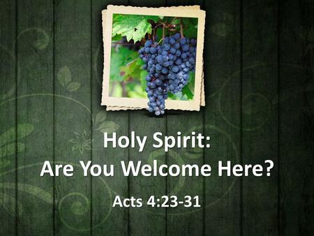 Holy Spirit: Are You Welcome Here? Acts 4:23-31.