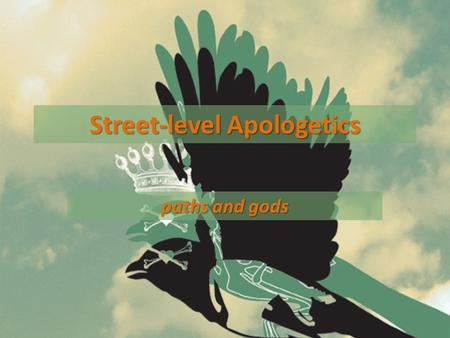 Street-level Apologetics paths and gods. Review Passover- Saved from death, released from slavery.