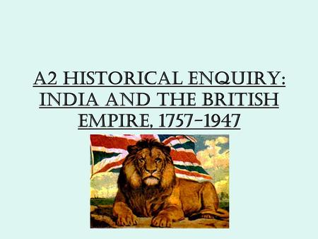 A2 Historical enquiry: India and the British Empire, 1757-1947.