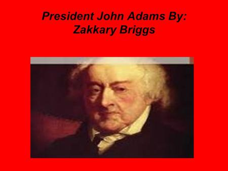 President John Adams By: Zakkary Briggs. In 1770, Adams defended British soldiers accused of killing five colonists on Boston Green in what became known.