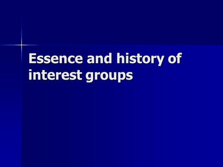 Essence and history of interest groups. Definition A collection of individuals linked together by professional circumstance, or by common political, economic,