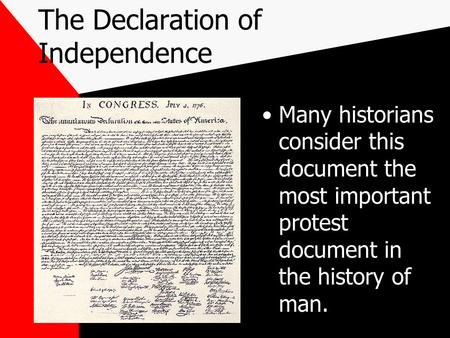 The Declaration of Independence Many historians consider this document the most important protest document in the history of man.