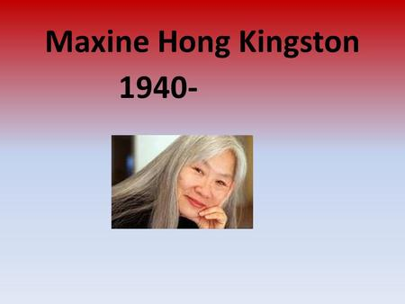 Maxine Hong Kingston 1940-.