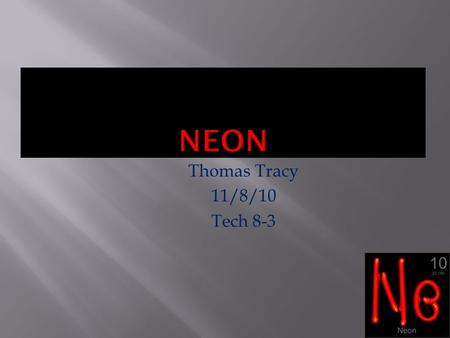 Thomas Tracy 11/8/10 Tech 8-3.  Neon was discovered in 1898 by the British chemists Sir William Ramsay(1852–1916) and Morris W. Travers (1872–1961)