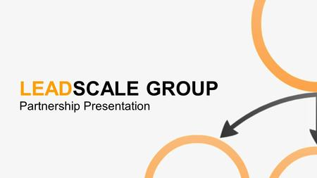 LEADSCALE GROUP Partnership Presentation. Contents 1:Introduction 2:How we can help you 3:Enrichment (Case Study) 4: Overview 5:Q&A.