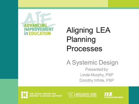 Aligning LEA Planning Processes A Systemic Design Presented by Linda Murphy, PSP Dorothy White, PSP.