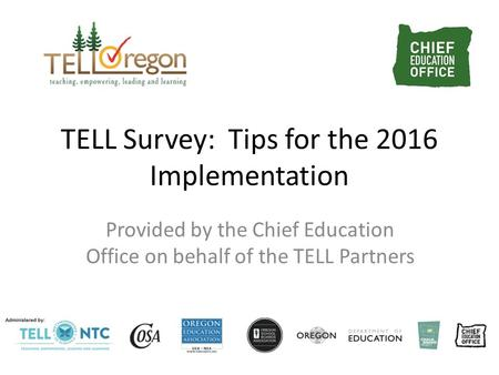 TELL Survey: Tips for the 2016 Implementation Provided by the Chief Education Office on behalf of the TELL Partners.