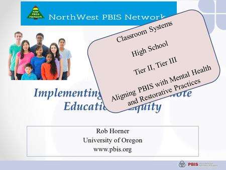 State and District-level Role in Implementation, Scaling and Sustaining PBIS Session A-3 Implementing PBIS to Promote Educational Equity Rob Horner University.