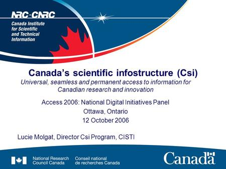 Canada's scientific infostructure (Csi) Universal, seamless and permanent access to information for Canadian research and innovation Access 2006: National.