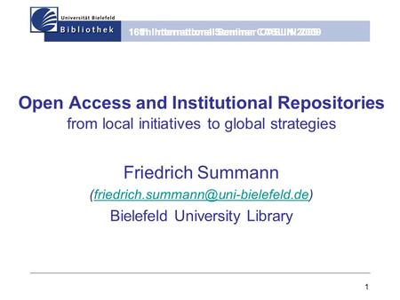16th International Seminar CASLIN 2009 1 Open Access and Institutional Repositories from local initiatives to global strategies Friedrich Summann