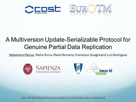 A Multiversion Update-Serializable Protocol for Genuine Partial Data Replication Sebastiano Peluso, Pedro Ruivo, Paolo Romano, Francesco Quaglia and Luís.
