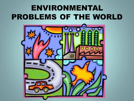 ENVIRONMENTAL PROBLEMS OF THE WORLD. Some of the problems the earth and humanity now face include: Deforestation Air pollution Water pollution Overpopulation.