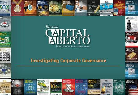 About CAPITAL ABERTO  We are a monthly magazine, launched in 2003, which covers capital markets related issues like: Investor Relations, Corporate Governance,